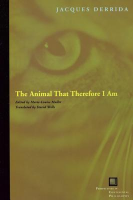The Animal That Therefore I Am By Derrida, Jacques/ Mallet, Marie-Louise (EDT)/ Willis, David (TRN)