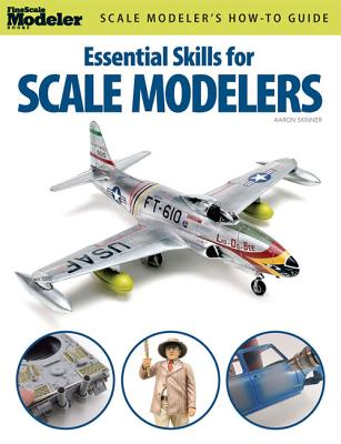 Essential Skills for Scale Modelers By Skinner, Aaron